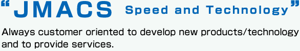 """""""JMACS of speed and technology"""" We strive to evolve and develop along with our customers' needs."""